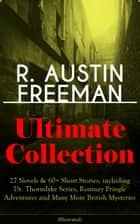 R. AUSTIN FREEMAN Ultimate Collection: 27 Novels & 60+ Short Stories, including Dr. Thorndyke Series, Romney Pringle Adventures and Many More British Mysteries (Illustrated) - The Red Thumb Mark, The Puzzle Lock, The Eye of Osiris, A Silent Witness, The Cat's Eye, The Magic Casket, The Golden Pool, Flighty Phyllis, The Uttermost Farthing, The Great Portrait Mystery and more ebook by R. Austin Freeman, Fred Pegram, Amédée Forestier