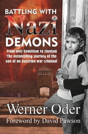 Battling with Nazi Demons - From anti-Semitism to Zionism. The astonishing journey of the son of an Austrian war criminal ebook by Werner Oder