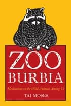 Zooburbia - Meditations on the Wild Animals Among Us ebook by