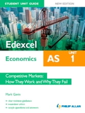 Edexcel AS Economics Student Unit Guide: Unit 1 Competitive Markets - How They Work and Why They Fail ebook by Mark Gavin