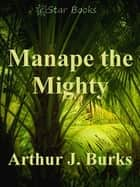 Manape the Mighty ebook by Arthur J Burks