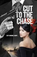 Cut to the Chase ebook by Ray CW Scott