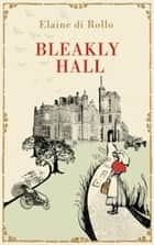 Bleakly Hall ebook by Elaine di Rollo