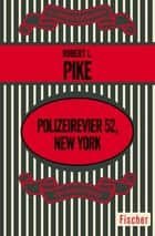 Polizeirevier 52, New York - Kriminalroman eBook by Robert L. Pike, Heinz Bruck