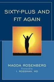 Sixty-Plus and Fit Again ebook by Magda Rosenberg,M. D. Rossman,Hoke Wilson