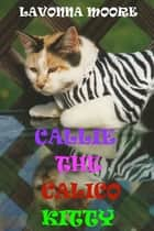 Callie The Calico Kitty ebook by LaVonna Moore