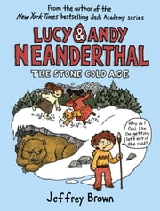 Lucy & Andy Neanderthal: The Stone Cold Age ebook by Jeffrey Brown