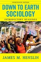 Down to Earth Sociology: 14th Edition ebook by James M. Henslin