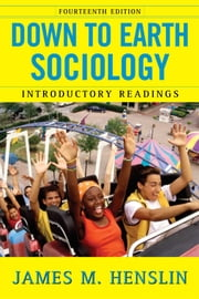 Down to Earth Sociology: 14th Edition - Introductory Readings, Fourteenth Edition ebook by James M. Henslin