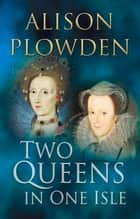 Two Queens in One Isle ebook by Alison Plowden