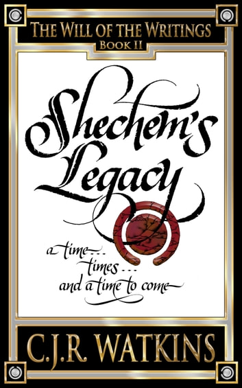 Shechem's Legacy, a time... times... and a time to come ebook by C.J.R. Watkins