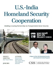 "U.S.-India Homeland Security Cooperation - Building a Lasting Partnership via Transportation Sector Security ebook by Rick ""Ozzie"" Nelson,Brianna Fitch,Melissa Hersh"