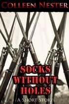 Socks Without Holes ebook by Colleen Nester
