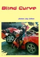Blind Curve ebook by James Jay Johns