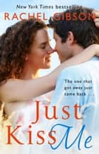 Just Kiss Me ebook by Rachel Gibson
