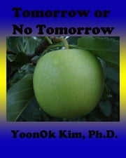 Tomorrow or No Tomorrow ebook by YoonOk Kim