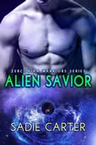 Alien Savior - Zerconian Warriors, #5 ebook by Sadie Carter
