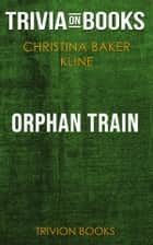 Orphan Train by Christina Baker Kline (Trivia-On-Books) ebook by Trivion Books
