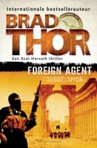 Foreign agent - dubbelspion ebook by Brad Thor, Jan Mellema