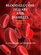 Blood Glucose (sugar) and Diabetes 電子書 by Dr. Anup, MD Anup