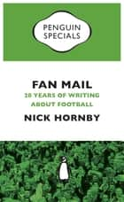 Fan Mail - Twenty Years of Writing about Football eBook by Nick Hornby