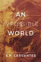 An Impossible World ebook by S.P. Cervantes