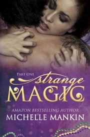 STRANGE MAGIC - Part One - The MAGIC series ebook by Michelle Mankin