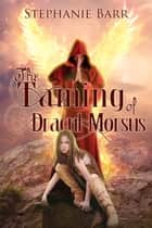 The Taming of Dracul Morsus ebook by Stephanie Barr
