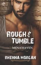 Rough & Tumble - A Steamy, Action-Filled Possessive Hero Romance ebook by Rhenna Morgan