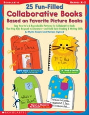 25 Fun-Filled Collaborative Books Based on Favorite Picture Books: Easy How-to's & Reproducible Patterns for Collaborative Books That Help Kids Respon ebook by Howard, Phyllis