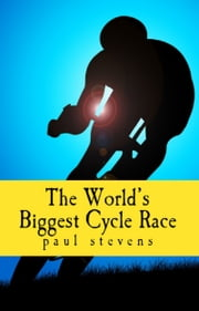 The World's Biggest Cycle Race ebook by Paul Stevens