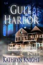 Gull Harbor ebook by Kathryn  Knight