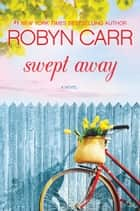 Swept Away ebook by Robyn Carr