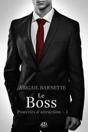 Le Boss (Edition Canada) - Pouvoirs d'attraction, T1 ebook by Abigail Barnette