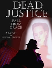 Dead Justice: Fall from Grace ebook by Jamison Manion
