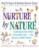 Nurture by Nature - Understand Your Child's Personality Type - And Become a Better Parent ebook by Barbara Barron-Tieger, Paul D. Tieger