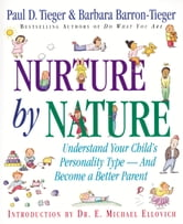 Nurture by Nature - Understand Your Child's Personality Type - And Become a Better Parent ebook by Barbara Barron-Tieger,Paul D. Tieger