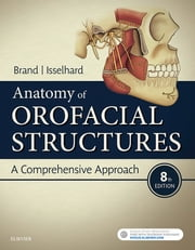 Anatomy of Orofacial Structures E-Book - A Comprehensive Approach ebook by Richard W Brand, BS, DDS,...