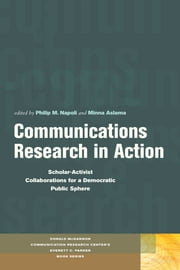 Communications Research in Action - Scholar-Activist Collaborations for a Democratic Public Sphere ebook by Philip  M. Napoli,Minna Aslama