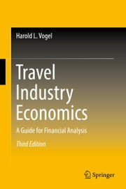 Travel Industry Economics - A Guide for Financial Analysis ebook by Harold L. Vogel