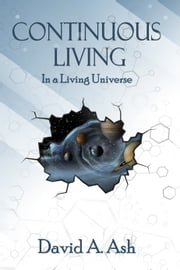 Continuous Living in a Living Universe ebook by David A Ash