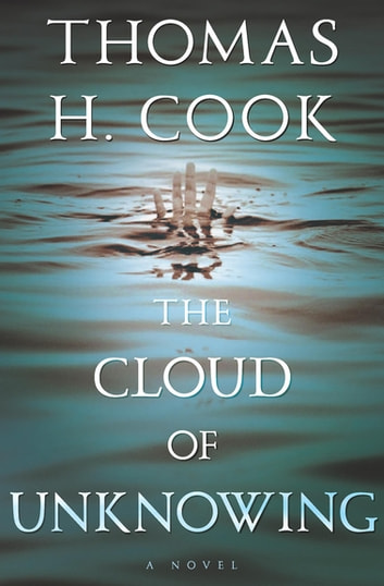 The Cloud of Unknowing - A Novel ebook by Thomas H. Cook