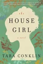 The House Girl - A Novel ebook by Tara Conklin