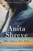 The Stars Are Fire - A novel ebook by Anita Shreve