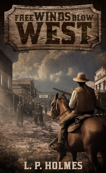 Free Winds Blow West ebook by L. P. Holmes