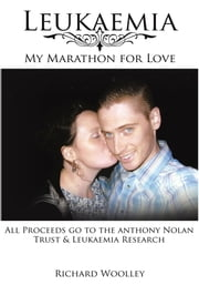 Leukaemia - My Marathon for Love ebook by Richard Woolley