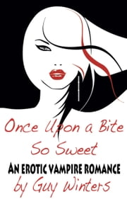 Once Upon A Bite So Sweet ebook by Guy Winters