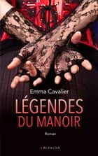 Légendes du manoir ebook by Emma Cavalier