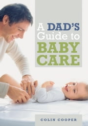 A Dad's Guide to Babycare ebook by Colin Cooper