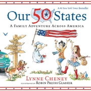 Our 50 States - A Family Adventure Across America ebook by Lynne Cheney, Robin Preiss Glasser